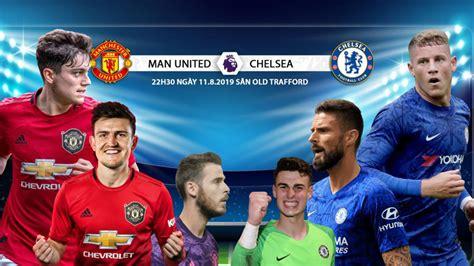 Link xem trực tiếp MU vs Chelsea, 22h30 ngày 11/8