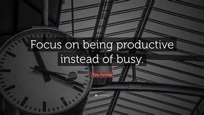 Focus Productive Busy Being Instead Quotes Tim