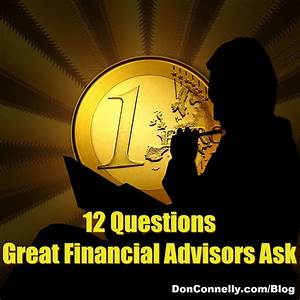 12 Questions Great Financial Advisors Ask | Don Connelly ...
