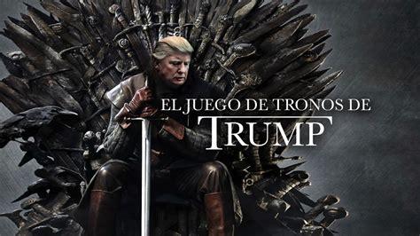 El Juego De Tronos De Donald Trump