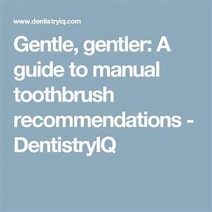 Gentle  Gentler  A Guide To Manual Toothbrush