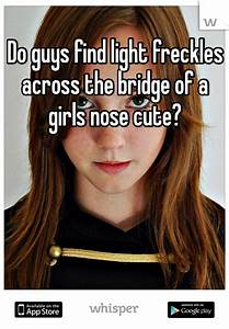 Do Guys Find Light Freckles Across The Bridge Of A Girls