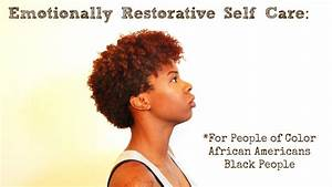 Emotionally Restorative Self Care: People of Color - Black ...