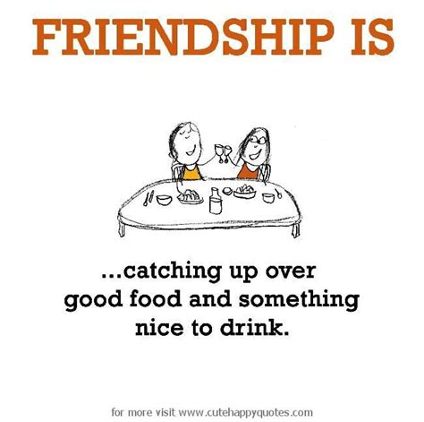 friendship  good food  hangout cute happy quotes