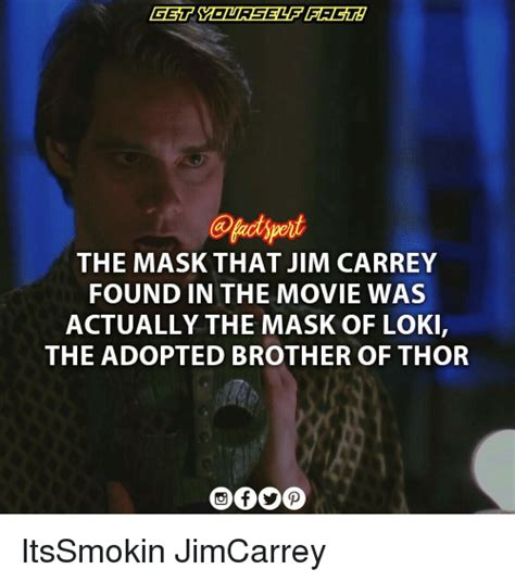 The Mask Meme - the mask that jim carrey found in the movie was actually the mask of loki the adopted brother of