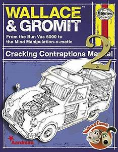 Wallace  U0026 Gromit Cracking Contraptions Manual 2  From The Bun Vac 6000 To The Mind Manipulation