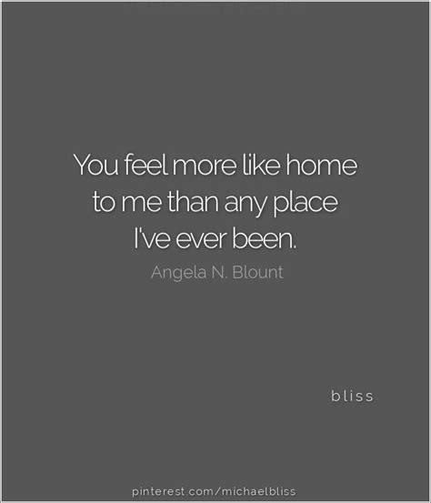 Homes That Feel Like Home by You Feel More Like Home To Me Than Any Place I Ve