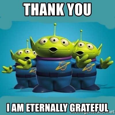 Toys Story Meme - thank you i am eternally grateful toy story aliens meme generator