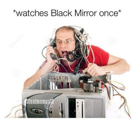 Black Mirror Memes - 25 best memes about black mirror black mirror memes