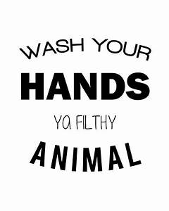 """""""Wash Your Hands Ya Filthy Animal"""" Posters by TresChicXO"""