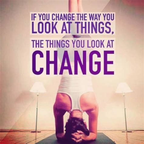 if you change the way you look at things 9buz