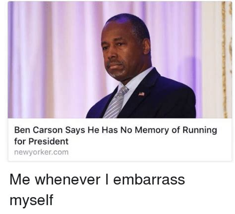 Ben Carson Meme - ben carson says he has no memory of running for president newyorkercom me whenever i embarrass