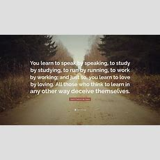 """Saint Francis De Sales Quote """"you Learn To Speak By Speaking, To Study By Studying, To Run By"""