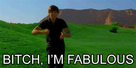 Bitch Im Fabulous Meme - the 50 best gifs in honor of quot gif quot being named word of the year zac efron gifs and high