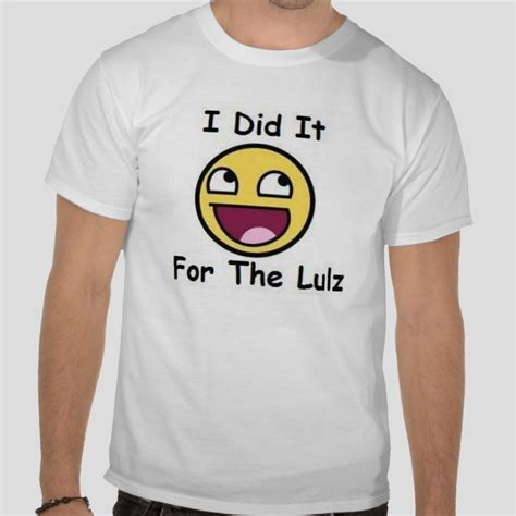I Did It For The Lulz Tshirt