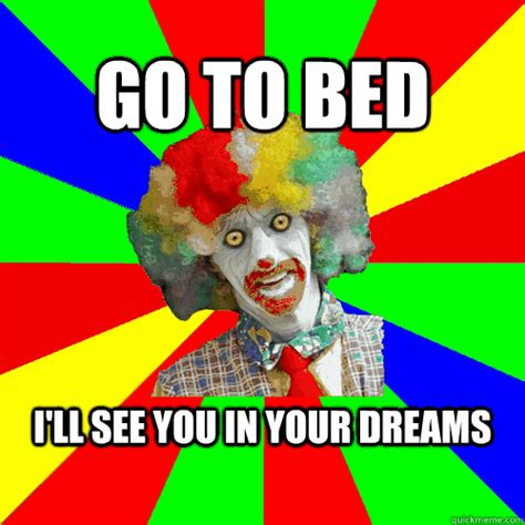 Go To Bed Meme - scary clown meme www imgkid com the image kid has it