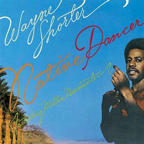 shorter wayne dancer native album nascimento milton wikipedia featuring jazz latin latinjazznet label albums 1975