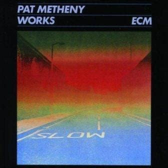 pat metheny greatest hits pat metheny works reviews