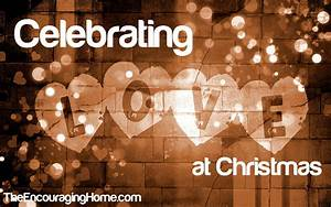 Celebrating Love at Christmas | The Encouraging Home