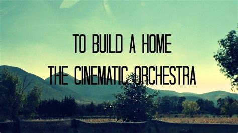 create a house the cinematic orchestra to build a home progressive