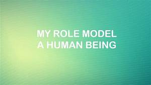 My Role Model - A Human Being - YouTube