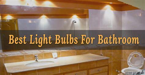 Best Bathroom Light Bulbs by Top 8 Best Light Bulbs For Every Bathroom Home Gear Kit