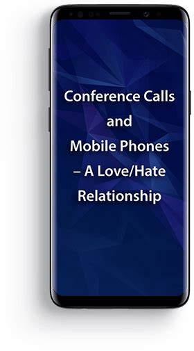 conference calls  mobile phones  lovehate