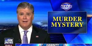 Hannity touts DNC murder conspiracy theory hours after ...