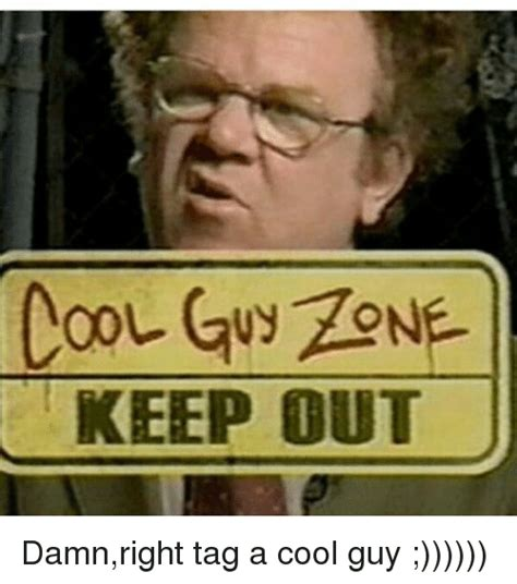 Cool Guy Meme - cool guy zone keep out damnright tag a cool guy dank meme on me me