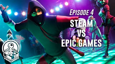 004 - Steam vs Epic Games Store | Let's Talk Video Games ...