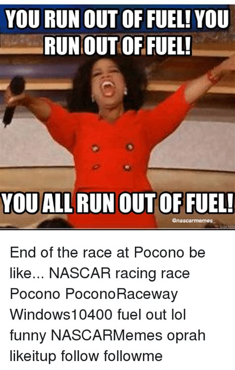 Ran Out Of Gas Meme - you run out of fuel you runout of fuel you all run out of fuel anascarmemes end of the race
