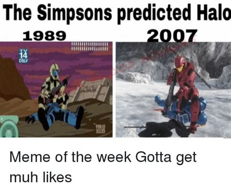 Top Memes Of The Week - the simpsons predicted halo 2007 1989 dsl meme of the week gotta get muh likes dank meme on me me