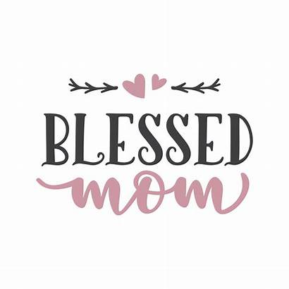 Svg Blessed Mom Cricut Quotes Lovesvg Silhouette
