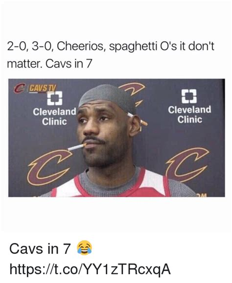 Cavs Memes - 2 0 3 0 cheerios spaghetti o s it don t matter cavs in 7 cavstv cleveland cleveland clinic