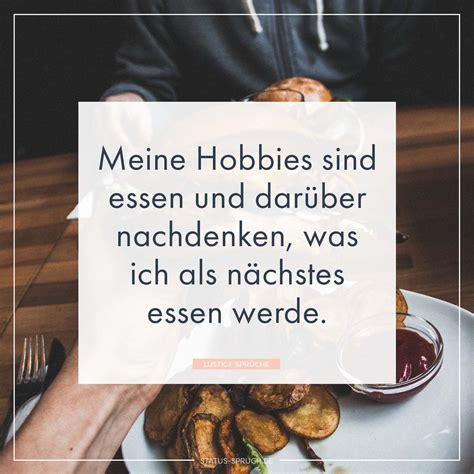 meine hobbies sind essen und darueber nachdenken  ich