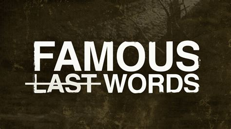 Quotes About Famous Last Words Quotesgram
