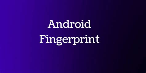 android fingerprint android fingerprint exle build an android app that