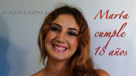 MAQUILLANDO A: Marta cumple 18 años - YouTube