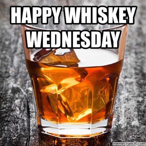Whiskey Memes - happy whiskey wednesday