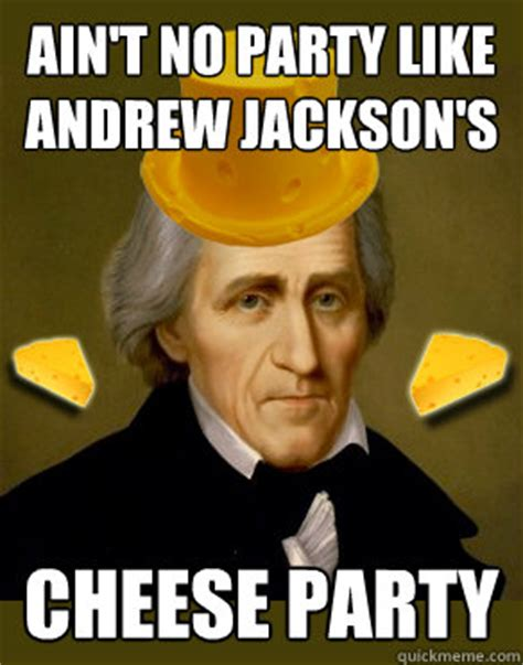 Andrew Jackson Memes - president chion dueler and cheese connoisseur part two history as you were never taught