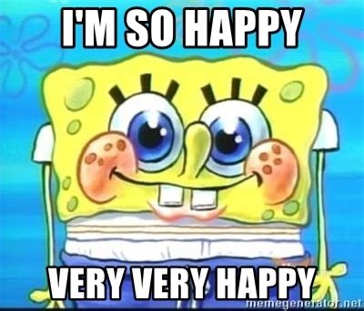 Spongebob Happy Meme - i m so happy very very happy epic spongebob face meme generator
