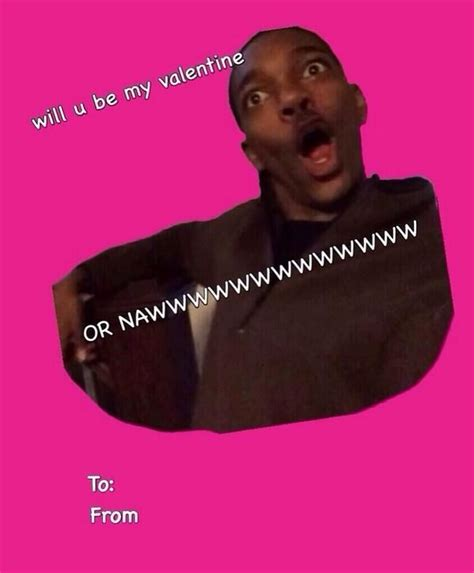 Or Nah Hahaha This Is So Funny I Love That Guy Valentines Memes Funny Vday Funny Vines