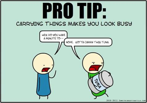 Protip Meme - pro tip carrying things makes look busy funny pictures funny pictures best jokes comics