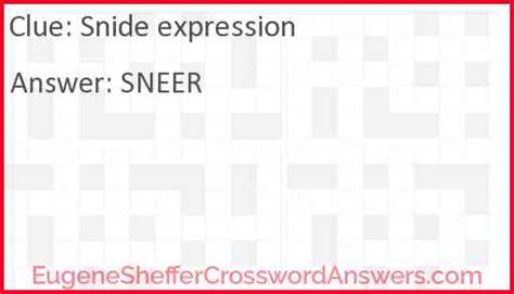 snide expression crossword clue eugenesheffercrosswordanswerscom