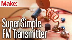 Weekend Projects - Super Simple Fm Transmitter
