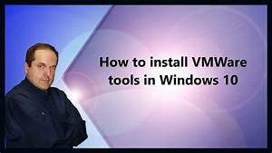 How To Install Vmware Tools In Windows 10