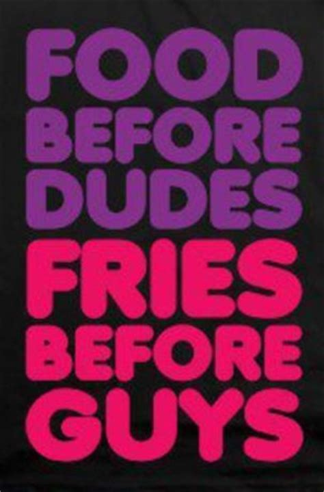 food  dudes fries  guys funny quotes