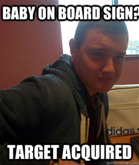 Baby On Board Meme - baby on board sign target acquired josh the child abuser quickmeme