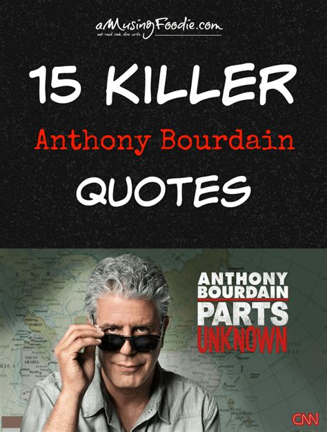 424 quotes from anthony bourdain: 15 Killer Anthony Bourdain Quotes   (a)Musing Foodie
