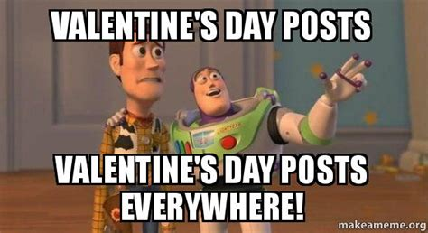 Valentine S Memes - valentine s day posts valentine s day posts everywhere buzz and woody toy story meme make